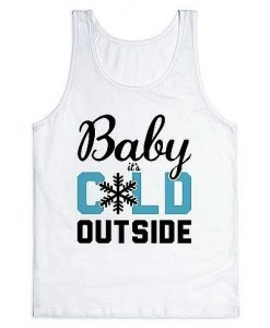 Baby It's Cold Outside tank top ZNF08