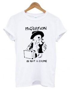 Banksy Migration Is Not A Crime T shirt ZNF08