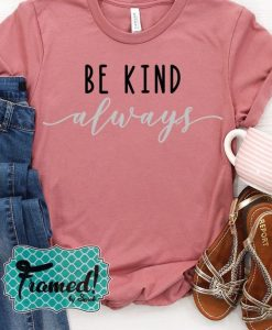 Be Kind, Always May T-Shirt ZNF08