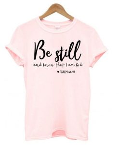 Be Still and Know That I Am God T shirt ZNF08