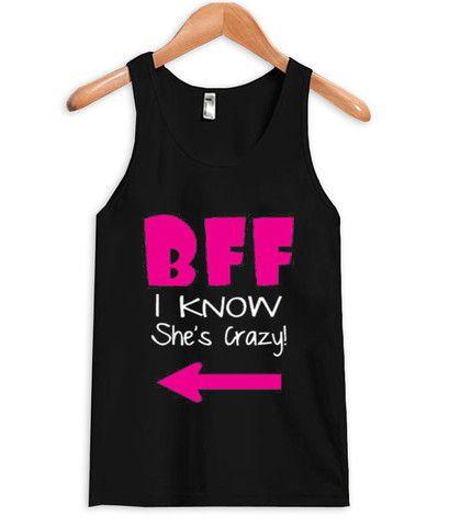 Bff i know she's crazy tanktop ZNF08