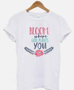 Bloom Where God Plants You Christian T-shirt ZNF08