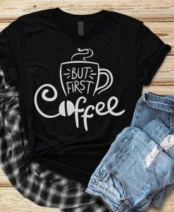 But First Coffee T Shirt ZNF08