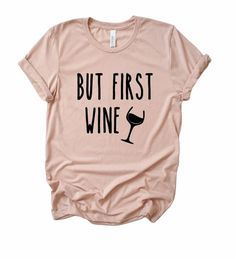 But First Wine Tshirt ZNF08