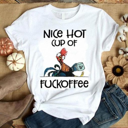 Chicken Hei Hei Nice hot cup of fuckoffee shirt ZNF08