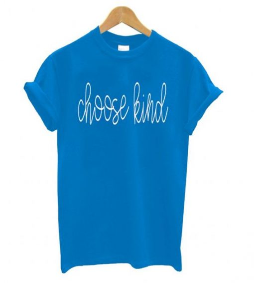 Choose Kind Blue T shirt ZNF08