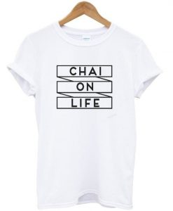 chai on life t-shirt ZNF8