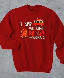 1 say we camp Sweatshirt ZNF08
