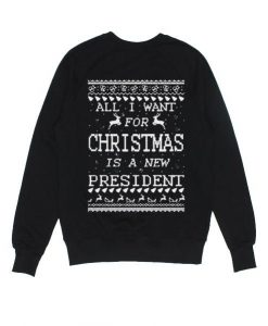 All I Want For Christmas Is A New President Sweater ZNF08