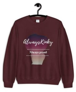 Always Kinky Always Proud Unisex Sweatshirt ZNF08