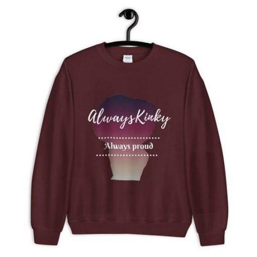 Always Kinky Always Proud Unisex Sweatshirt ZNF08