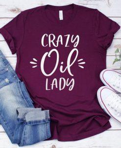Crazy Oil Lady Shirt ZNF08