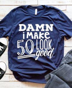 Damn I look 50 T-shirt ZNF08