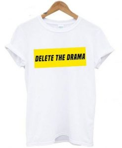 Delete The Drama T shirt ZNF08