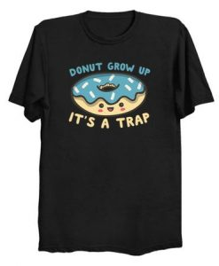 Donut Grow Up It's A Trap T Shirt ZNF08
