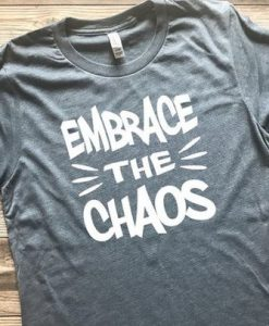 Embrace the Chaos Shirt ZNF08