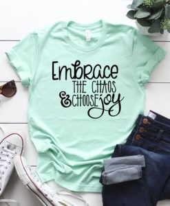 Embrace the chaos and choose joy shirt ZNF08