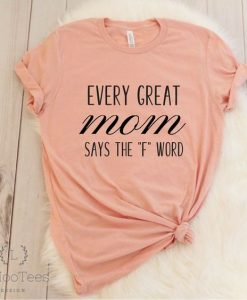 Every Great Mom Says The 'F' Word T-Shirts ZNF08