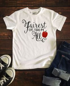 Fairest of them All T shirt ZNF08
