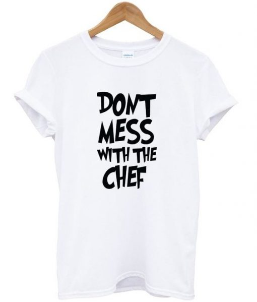 don't mess with the chef t-shirt ZNF08