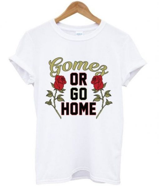 Gomez or Go Home Unisex T-shirt ZNF08