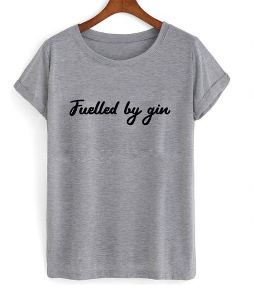 fuelled by gin t-shirt ZNF08