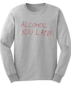 Alcohol U Later Grey Sweatshirt