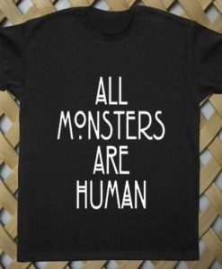 All Monsters Are Human T shirt