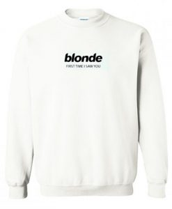 Blonde First Time I Saw You Sweatshirt