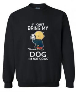 Charlie Brown Snoopy If I Can't Bring My Dog I'm Not Going Sweatshirt KM