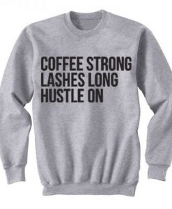 Coffee Strong Lashes Long Hustle On Sweatshirt KM
