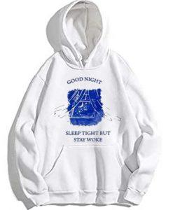 Good Night Sleep Tight But Stay Woke Hoodie