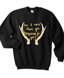 Im I More Than You Bargained For Yet Sweatshirt