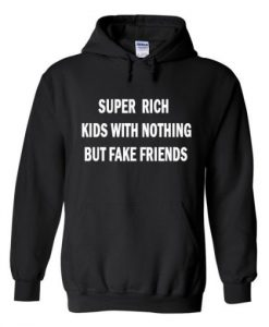 Super rich kids with nothing but fake friends Hoodie THD