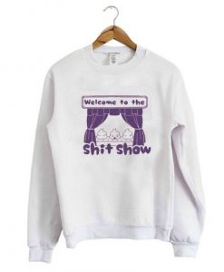 Welcome to the Shit Show Sweatshirt