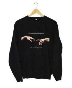 You looked like heaven and I felt like hell Michelangelo Hands Sweatshirt