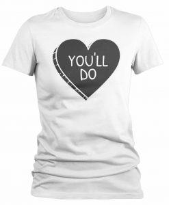 You'll Do Shirt Heart VALENTINE THD
