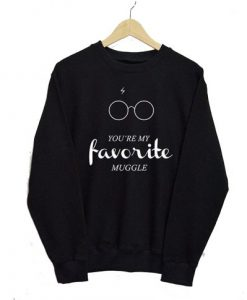 You're My Favorite Muggle Sweatshirt
