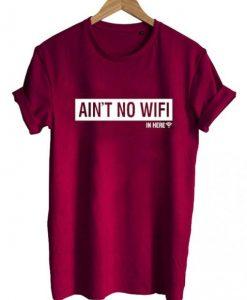 ain't no wifi T shirt