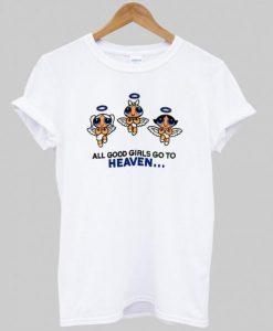 all good girls go to heaven T shirt