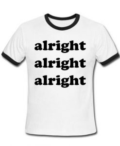 alright T shirt