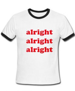 alright alright alright T Shirt Ringer