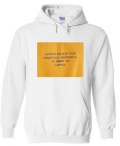 always believe that something wonderful is about to happen hoodie THD