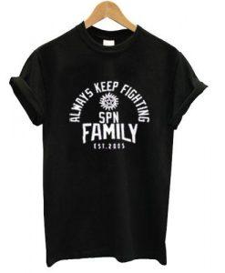 always keep fighting spn family est 2005 tshirt