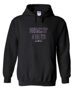 dream it do it hoodie THD