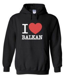 i love balkan hoodie THD
