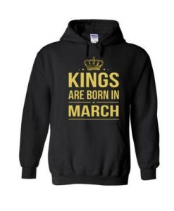 kings are born in march hoodie THD