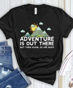 Adventure Is Out There So Are Bugs T Shirt THD