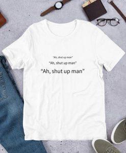 Ah shut up man Short-Sleeve Unisex T-Shirt THD