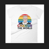 CHANGE THE WORLD Feminist T-Shirts THD